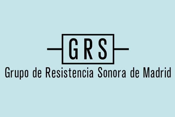 Nace el Grupo de Resistencia Sonora de Madrid (GRS)