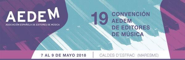 19 CONVENCIÓN AEDEM 2018: Las editoriales musicales miran hacia el futuro de la industria