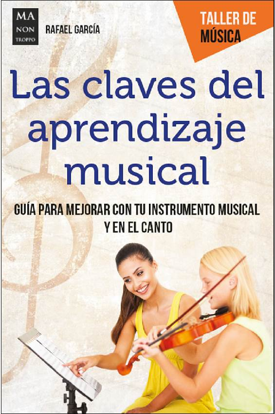 Las claves del aprendizaje musical. Guía para mejorar con tu instrumento musical y en el canto