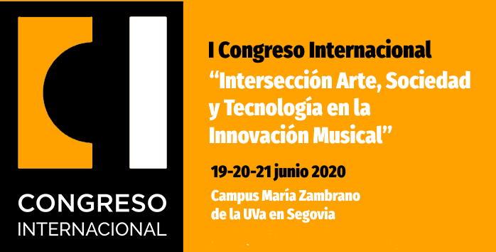 """I Congreso Internacional (19-20-21 junio 2020) """"Intersección Arte, Sociedad y Tecnología en la Innovación Musical"""""""